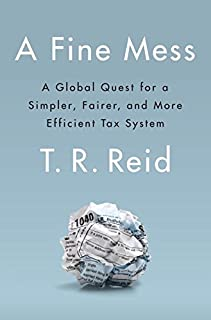 Book Cover: A Fine Mess: A Global Quest for a Simpler, Fairer, and More Efficient Tax System
