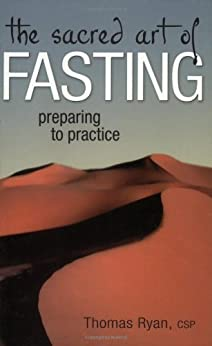 The Sacred Art of Fasting: Preparing to Practice (The Art of Spiritual Living) by [Ryan CSP, Rev. Thomas]