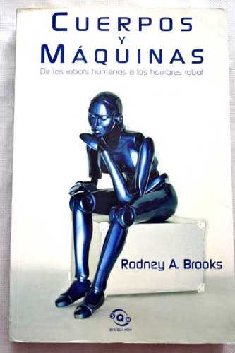 Descargar Libro Cuerpos Y Maquinas De Los Robots Humanos A Los Hombres Robot R.a. Brooks