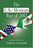 The U.S.-Mexican War of 2017, Second Edition: An Alternate History Novel