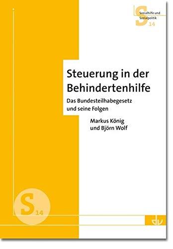 Steuerung in der Behindertenhilfe: Das Bundesteilhabegesetz und seine Folgen - Aus der Reihe Sozialhilfe und Sozialpolitik (S14)