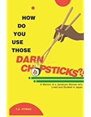 How Do You Use Those DARN CHOPSTICKS?!: A Memoir of a Jamaican Woman who Lived and Studied in Japan