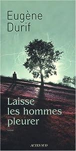 vignette de 'Laisse les hommes pleurer (Eugène Durif)'