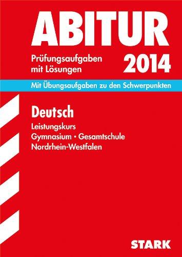 Abitur-Prüfungsaufgaben Gymnasium/Gesamtschule NRW / Deutsch Leistungskurs 2014: Mit Übungsaufgaben zu den Schwerpunkten. Prüfungsaufgaben mit Lösungen