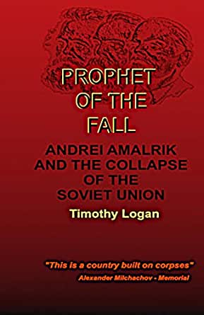 Amazon Com Prophet Of The Fall Andrei Amalrik And The Collapse Of The Soviet Union Ebook Logan Timothy Bryan Tj Kindle Store