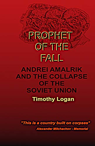 Prophet of the Fall: Andrei Amalrik and the Collapse of the Soviet Union por Timothy Logan,TJ Bryan