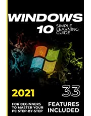 Windows 10: 2021 Simple Learning Guide for Beginners to Master your PC Step-by-Step. 33 Features included