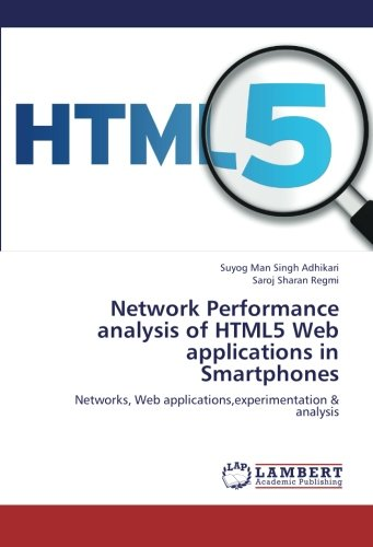Network Performance analysis of HTML5 Web applications in Smartphones: Networks, Web applications,experimentation & analysis ebook