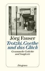 Trotzki, Goethe und das Glück: Gesammelte Gedichte und Songtexte