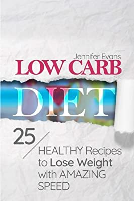 Low Carb Diet: 25 Healthy Recipes to Lose Weight with Amazing Speed