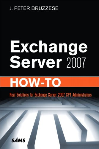 Exchange Server 2007 How-To: Real Solutions for Exchange Server 2007 SP1 Administrators Pdf