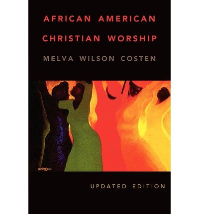 Books : [ [ [ African American Christian Worship[ AFRICAN AMERICAN CHRISTIAN WORSHIP ] By Costen, Melva Wilson ( Author )Sep-01-2007 Paperback