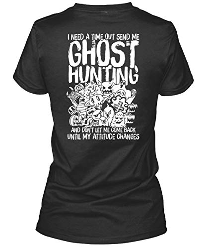 I Love Hunting Women's Tee, I Need A Timeout Send Me Ghost Hunting T Shirt-WomenTee (L, Black)