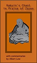 Hakuin's Chant in Praise of Zazen with commentaries by Albert Low