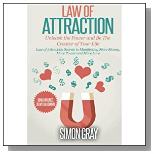 Law of Attraction: Unleash the Power and Be the Creator of Your Life - Law of Attraction Secrets to Manifesting More Money, More Power, More Love (Law ... of Attraction Love, Manifesting) (Volume 1)