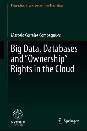 Big Data, Databases and ''Ownership'' Rights in the Cloud (Perspectives in Law, Business and Innovation) by Springer
