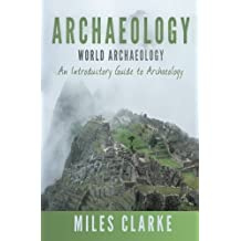 Archaeology: World Archaeology: An Introductory Guide to Archaeology