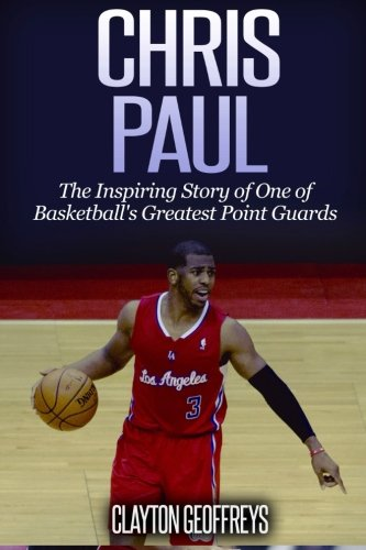 - Chris Paul: The Inspiring Story of One of Basketball's Greatest Point Guards (Basketball Biography Books)
