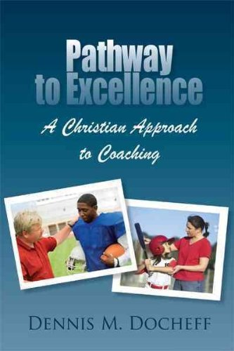 Read Online [Pathway to Excellence: A Christian Approach to Coaching] (By: Dennis M. Docheff) [published: March, 2011] pdf epub