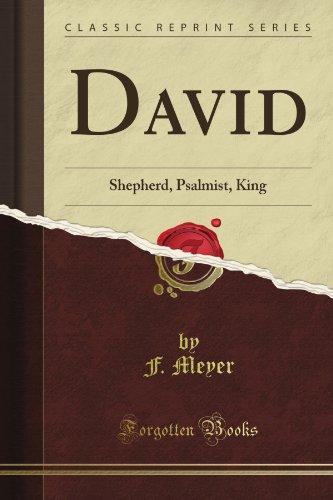 David: Shepherd, Psalmist, King (Classic Reprint)