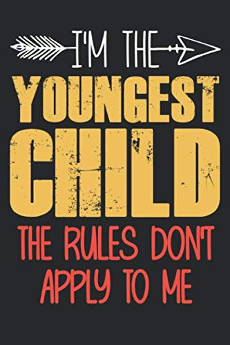 I'm the youngest child the rules don't apply to me: funny saying youngest child Birthday Gift notebook / journal family funny quote gift