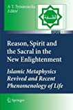 Reason, Spirit and the Sacral in the New Enlightenment : Islamic Metaphysics Revived and Recent Phenomenology of Life, , 940073428X