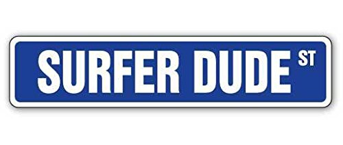 Surf Surfer Sign Dude (Cortan360 SURFER DUDE Street Sign surfing surf board wax surfboard| Indoor/Outdoor | 8