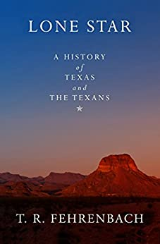 Lone Star: A History of Texas and the Texans by [Fehrenbach, T. R.]