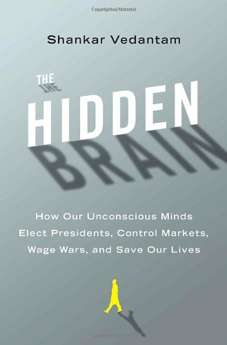 Download The Hidden Brain: How Our Unconscious Minds Elect Presidents, Control Markets, Wage Wars, and Save Our Lives pdf epub