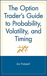 The Option Trader's Guide to Probability, Volatility, and Timing (A Marketplace Book)