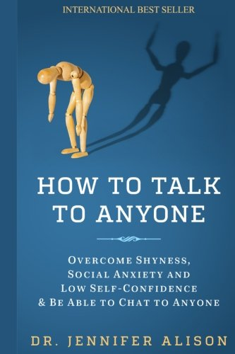 How To Talk To Anyone: Overcome shyness, social anxiety and low self-confidence & be able to chat to anyone!