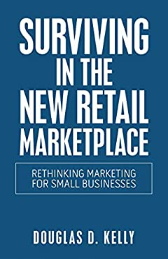 Surviving in the New Retail Marketplace: Rethinking Marketing for Small Businesses