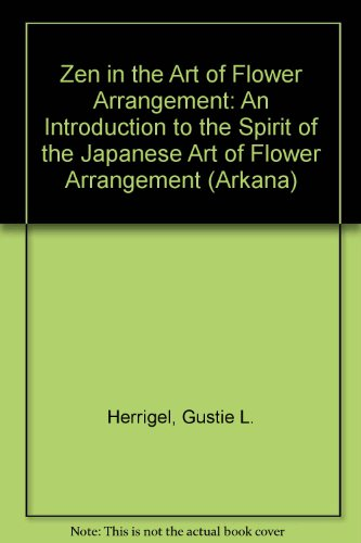 Zen in the Art of Flower Arrangement (Arkana) ()