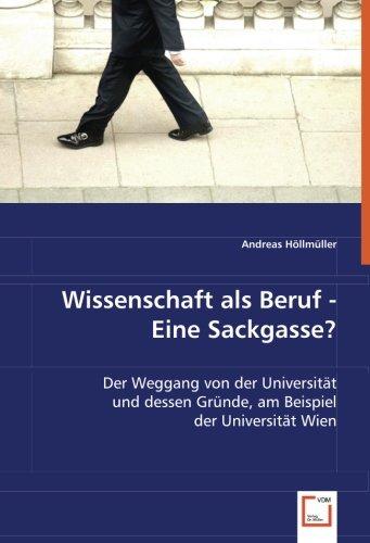 Wissenschaft als Beruf - Eine Sackgasse?: Der Weggang von der Universität und dessen Gründe, am Beispiel der Universität Wien