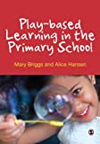 Play-Based Learning in the Primary School, Briggs, Mary and Hansen, Alice, 0857028243