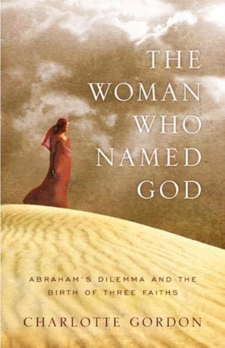 The Woman Who Named God: Abraham's Dilemma and the Birth of Three Faiths