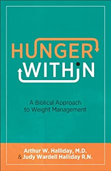 Hunger Within: A Biblical Approach to Weight Management by [Halliday, Arthur W. M.D., Halliday, Judy Wardell R.N.]