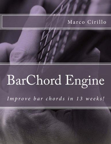 BarChord Engine: Improve Bar Chords in 13 Weeks - Acoustic, Classical and Electric Guitar