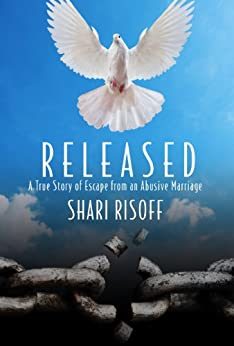 Released: A True Story of Escape from an Abusive Marriage by [Risoff, Shari]