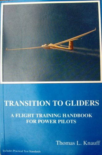 Transition to Gliders: A Flight Training Handbook for Power Pilots (3rd Edition)