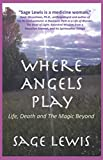 Where Angels Play: Life, Death and The Magic Beyond