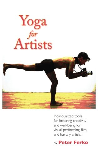 Yoga for Artists: Individualized tools for fostering creativity and well-being for  visual, performing, film, and literary artists.