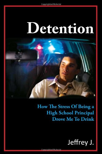 Read Online Detention: How The Stress Of Being A High School Principal Drove Me To Drink pdf