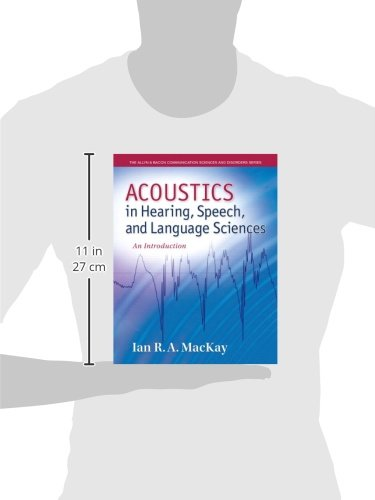 Acoustics in Hearing, Speech and Language Sciences: An Introduction, Loose-Leaf Version (The Allyn & Bacon Communication Sciences and Disorders Series)