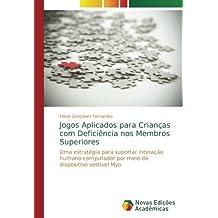 Jogos Aplicados para Crianças com Deficiência nos Membros Superiores: Uma estratégia para suportar interação humano-computador por meio do dispositivo vestível Myo (Portuguese Edition)
