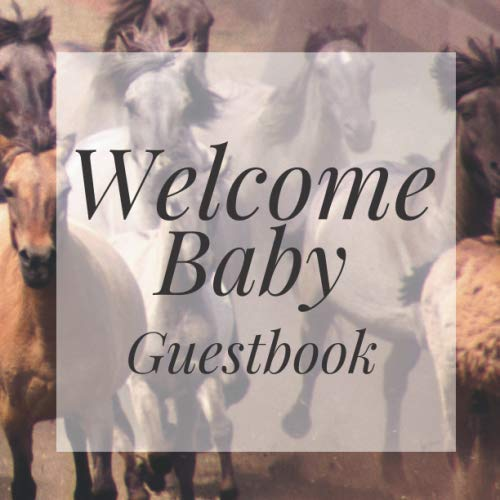 - Welcome Baby Guestbook: Wild Horses Western Country Animals Outdoor Theme Shower Signing Sign In Book, Welcome New Baby Girl with Gift Log Recorder, ... Prediction, Advice Wishes, Photo Milestones