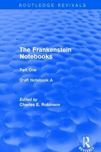 The Frankenstein Notebooks: Part One Draft Notebook A (Routledge Revivals: The Frankenstein Notebooks) (Volume 1)