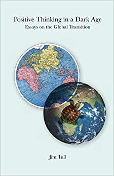 positive thinking in a dark age  essays on the global transition    positive thinking in a dark age  essays on the global transition