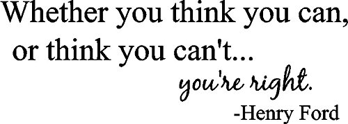 Whether you think you can, or think you can't... you're right. Henry Ford inspirational quote wall art wall decal