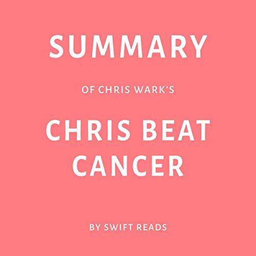 Summary of Chris Wark's Chris Beat Cancer
